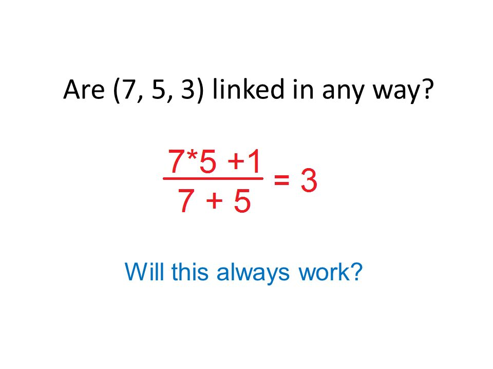 Are (7, 5, 3) linked in any way Will this always work