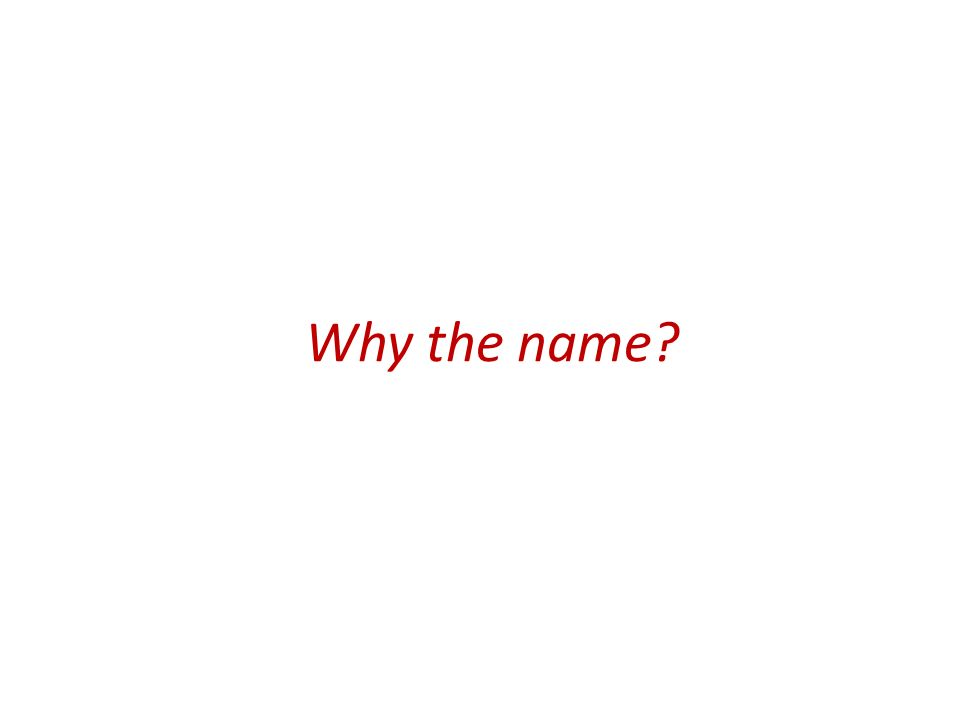 Why the name?