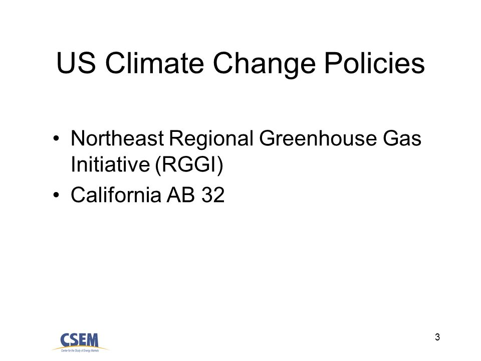3 US Climate Change Policies Northeast Regional Greenhouse Gas Initiative (RGGI) California AB 32