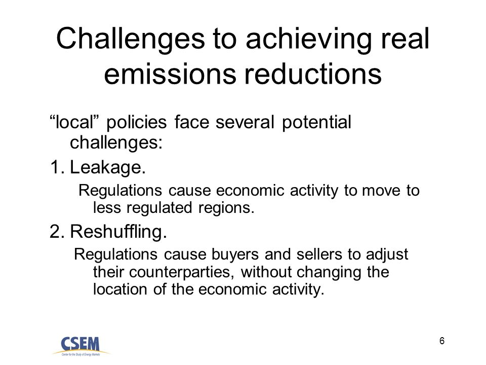 6 Challenges to achieving real emissions reductions local policies face several potential challenges: 1.Leakage. Regulations cause economic activity t