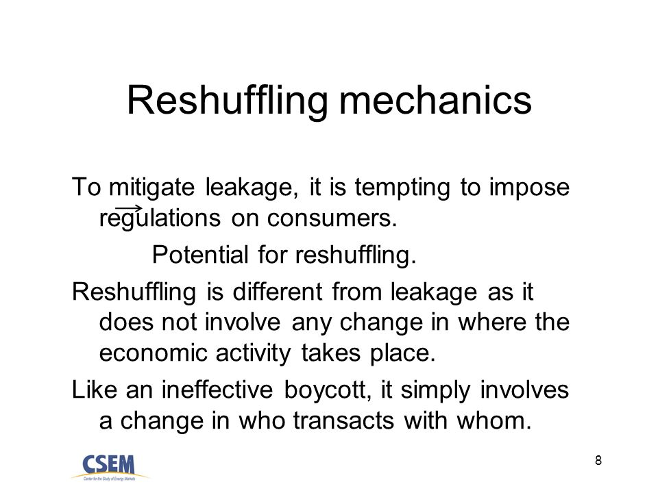 8 Reshuffling mechanics To mitigate leakage, it is tempting to impose regulations on consumers. Potential for reshuffling. Reshuffling is different fr