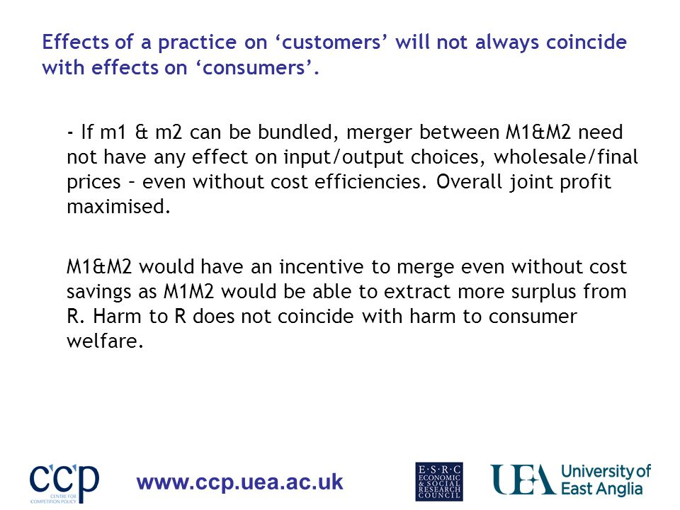 www.ccp.uea.ac.uk Effects of a practice on customers will not always coincide with effects on consumers.