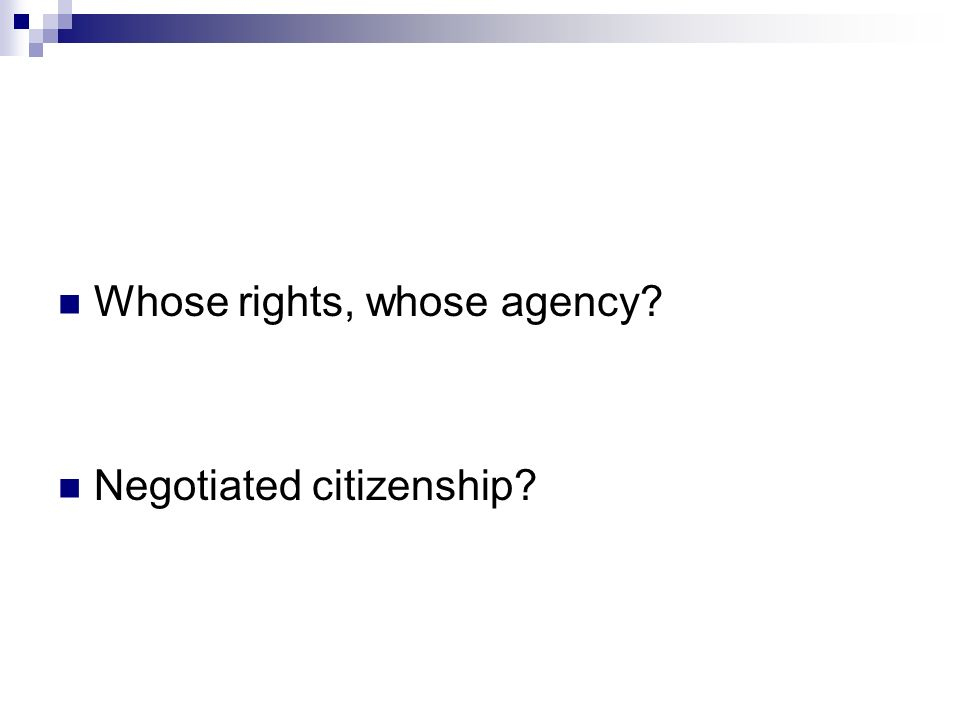 Whose rights, whose agency Negotiated citizenship