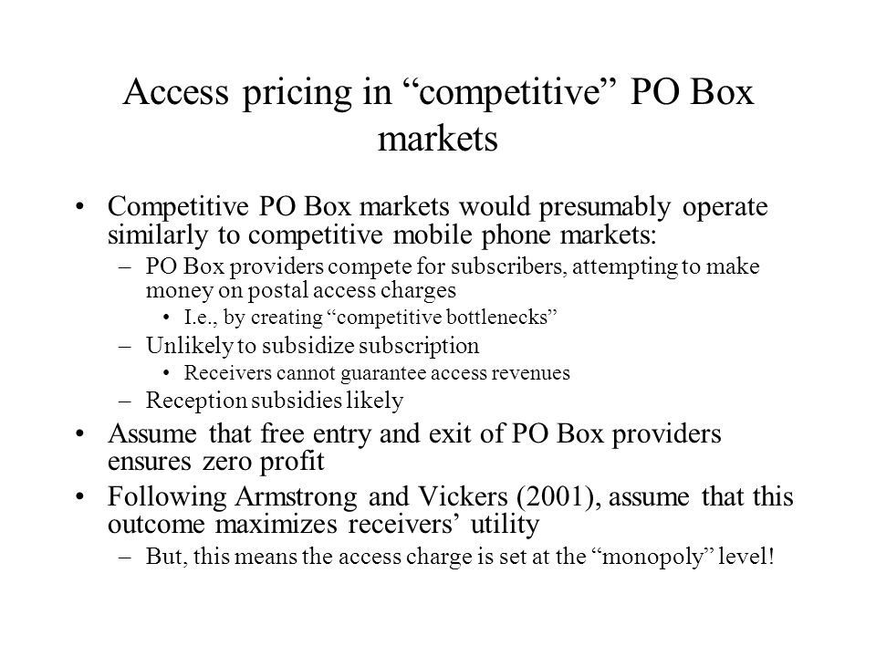 Access pricing in competitive PO Box markets Competitive PO Box markets would presumably operate similarly to competitive mobile phone markets: –PO Bo