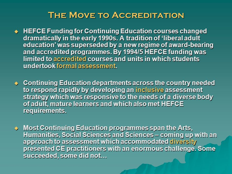 The Move to Accreditation HEFCE Funding for Continuing Education courses changed dramatically in the early 1990s.