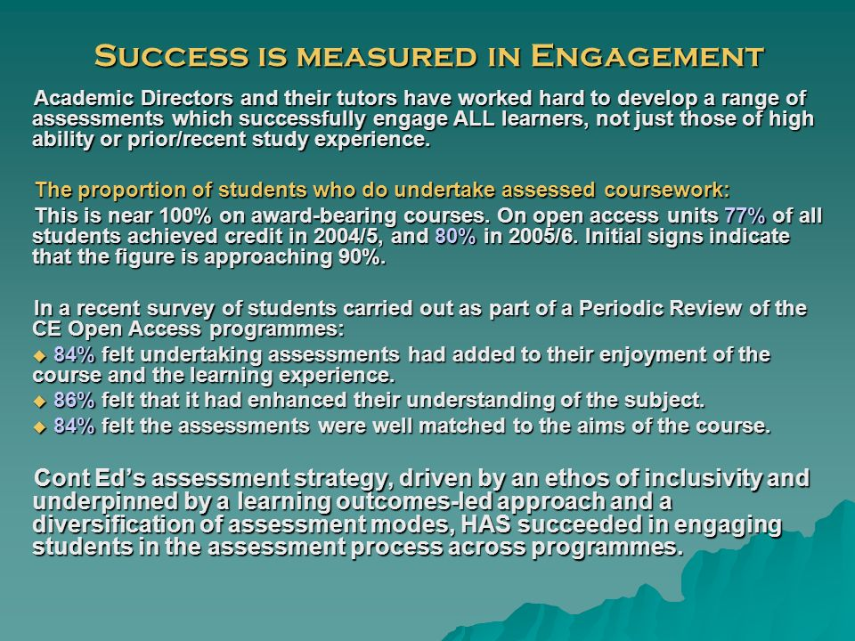 Success is measured in Engagement Academic Directors and their tutors have worked hard to develop a range of assessments which successfully engage ALL learners, not just those of high ability or prior/recent study experience.