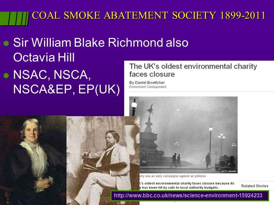 COAL SMOKE ABATEMENT SOCIETY 1899-2011 l Sir William Blake Richmond also Octavia Hill l NSAC, NSCA, NSCA&EP, EP(UK) http://www.bbc.co.uk/news/science-