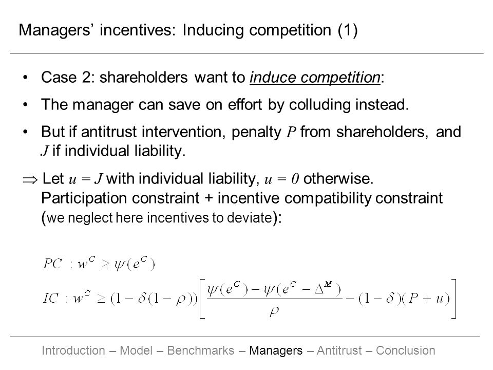 Managers incentives: Inducing competition (1) Case 2: shareholders want to induce competition: The manager can save on effort by colluding instead. Bu