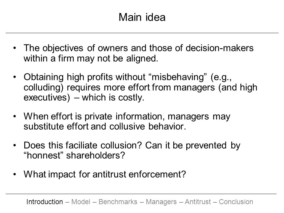 Main idea The objectives of owners and those of decision-makers within a firm may not be aligned. Obtaining high profits without misbehaving (e.g., co