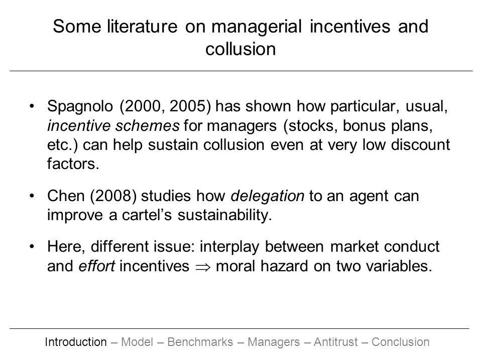 Some literature on managerial incentives and collusion Spagnolo (2000, 2005) has shown how particular, usual, incentive schemes for managers (stocks,