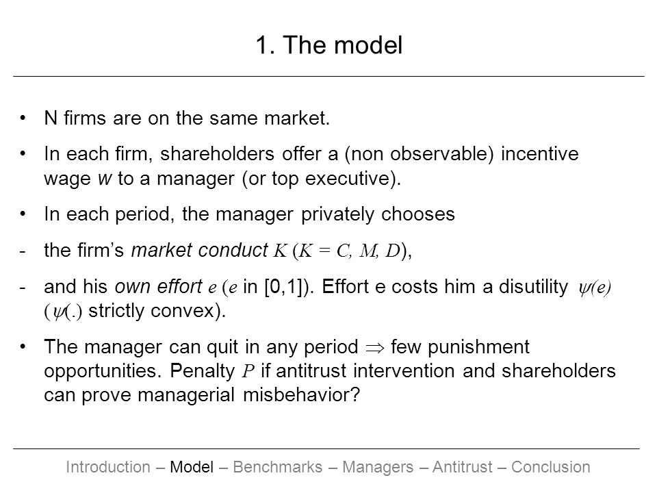 1. The model N firms are on the same market. In each firm, shareholders offer a (non observable) incentive wage w to a manager (or top executive). In