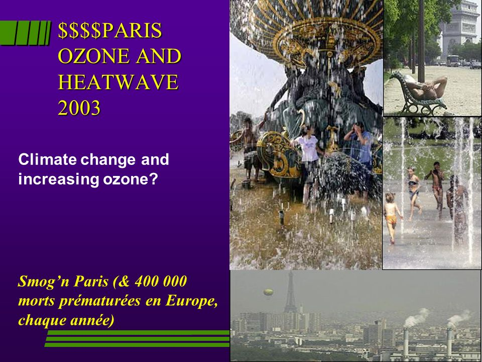 $$$$PARIS OZONE AND HEATWAVE 2003 Smogn Paris (& 400 000 morts prématurées en Europe, chaque année) Climate change and increasing ozone