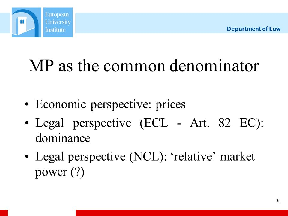 Department of Law 6 MP as the common denominator Economic perspective: prices Legal perspective (ECL - Art.