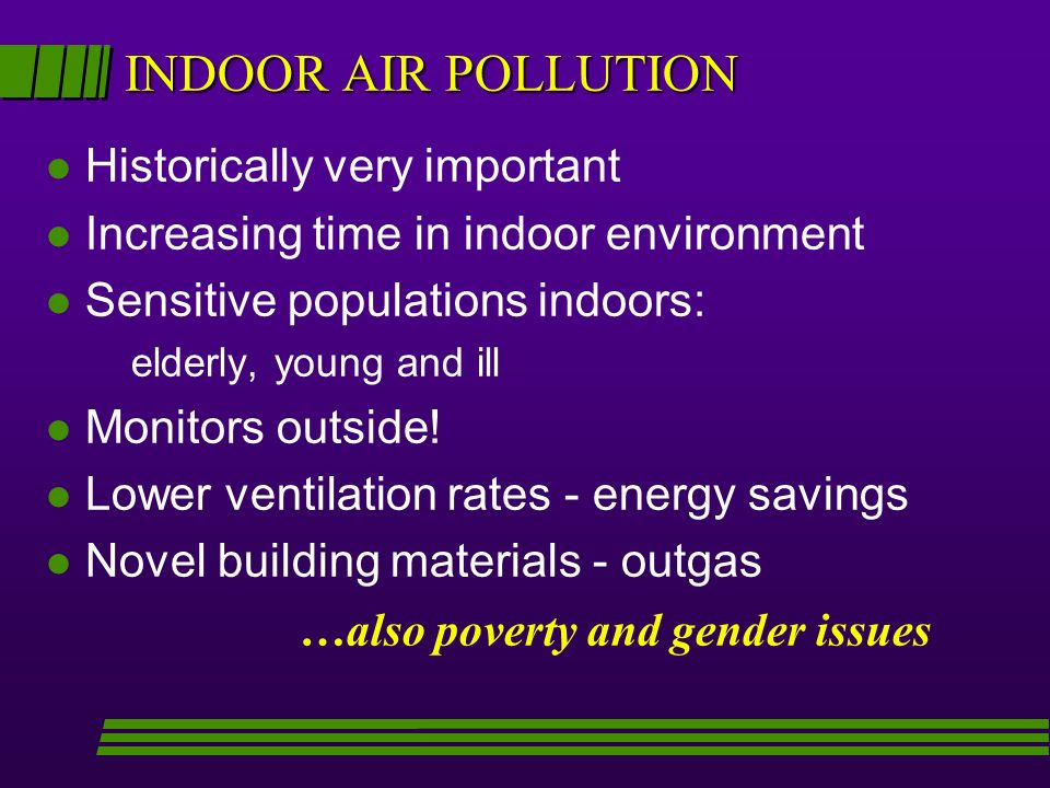 INDOOR OUTDOOR RATIOS l Very unifying concept that compares interiors l >1 indoor source l <1 indoor loss mechanisms O 3 and SO 2 very effective loss