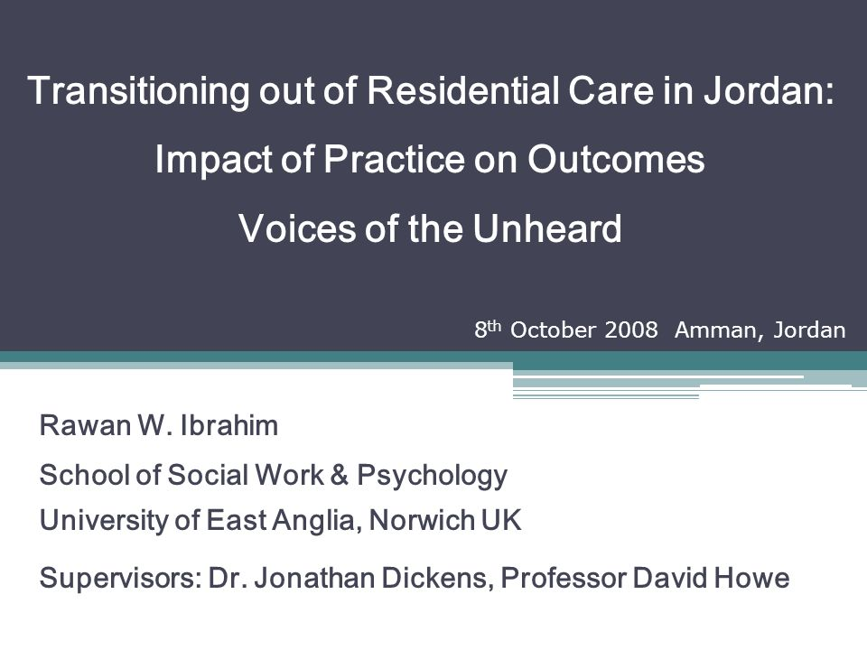 Transitioning out of Residential Care in Jordan: Impact of Practice on Outcomes Voices of the Unheard Rawan W.