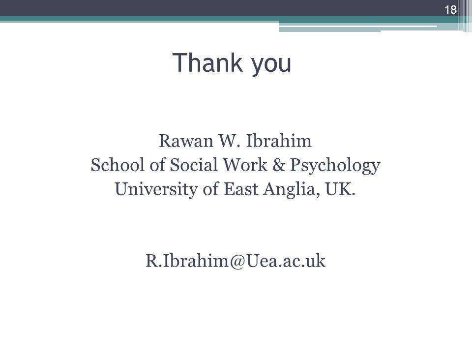 18 Thank you Rawan W.Ibrahim School of Social Work & Psychology University of East Anglia, UK.