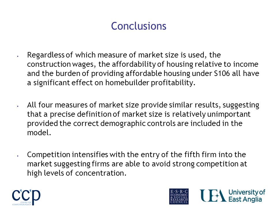Conclusions Regardless of which measure of market size is used, the construction wages, the affordability of housing relative to income and the burden of providing affordable housing under S106 all have a significant effect on homebuilder profitability.