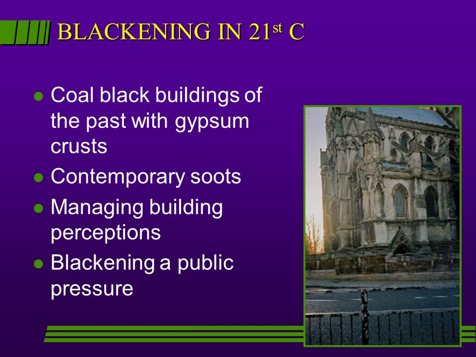 BLACKENING IN 21 st C l Coal black buildings of the past with gypsum crusts l Contemporary soots l Managing building perceptions l Blackening a public