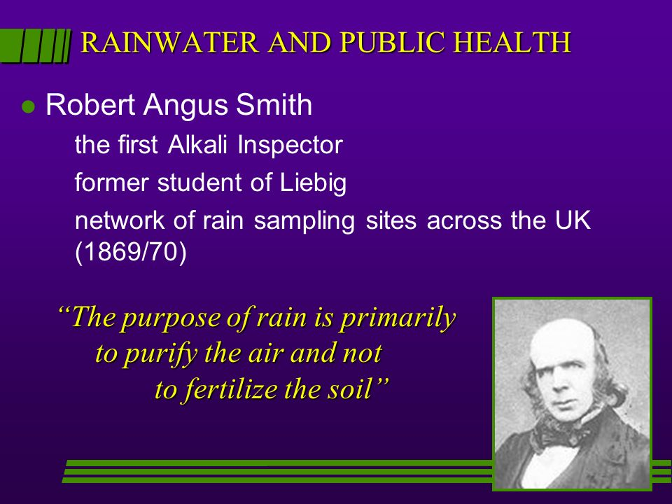 RAINWATER AND PUBLIC HEALTH l Robert Angus Smith the first Alkali Inspector former student of Liebig network of rain sampling sites across the UK (186