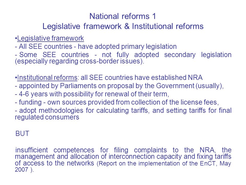 National reforms 1 Legislative framework & Institutional reforms Legislative framework - All SEE countries - have adopted primary legislation - Some SEE countries - not fully adopted secondary legislation (especially regarding cross-border issues).