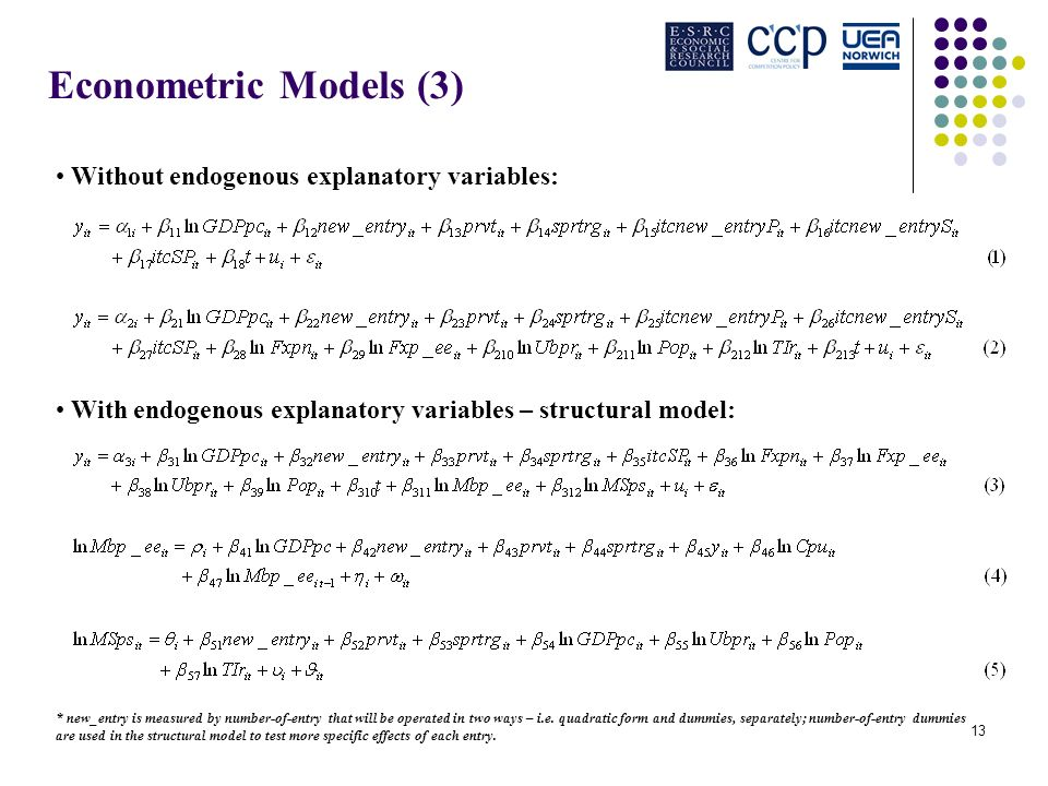 13 Econometric Models (3) Without endogenous explanatory variables: With endogenous explanatory variables – structural model: * new_entry is measured by number-of-entry that will be operated in two ways – i.e.