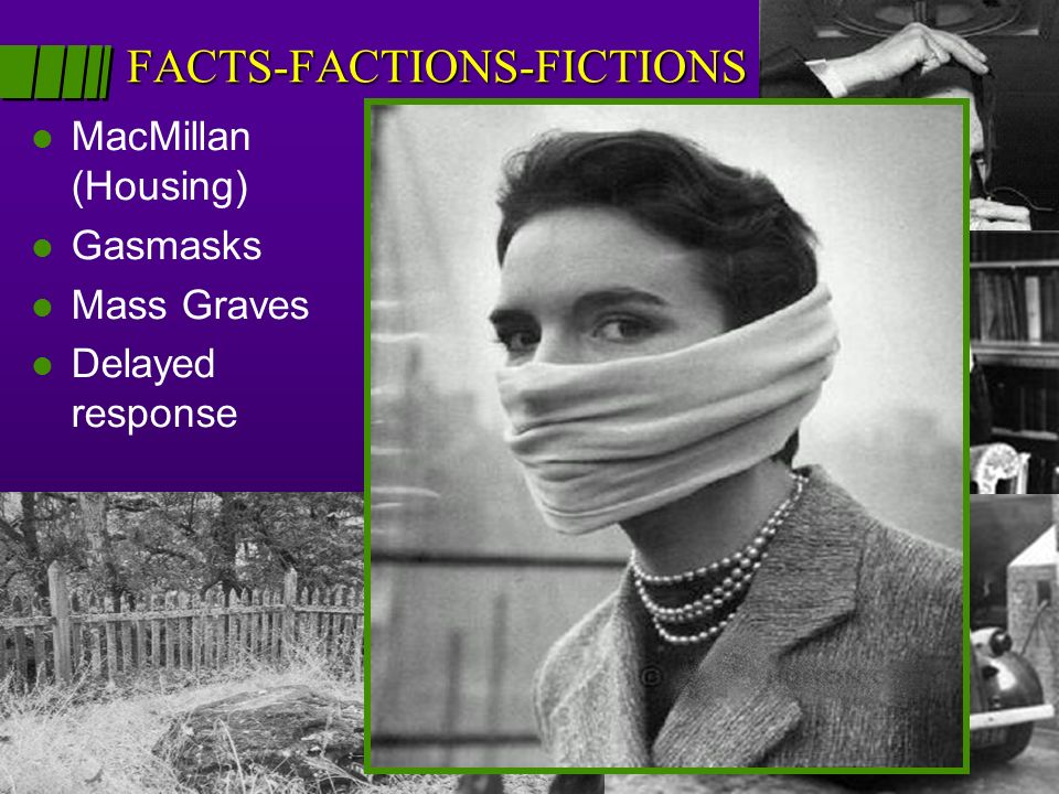 FACTS-FACTIONS-FICTIONS l MacMillan (Housing) l Gasmasks l Mass Graves l Delayed response Conspiracy and cover up- .