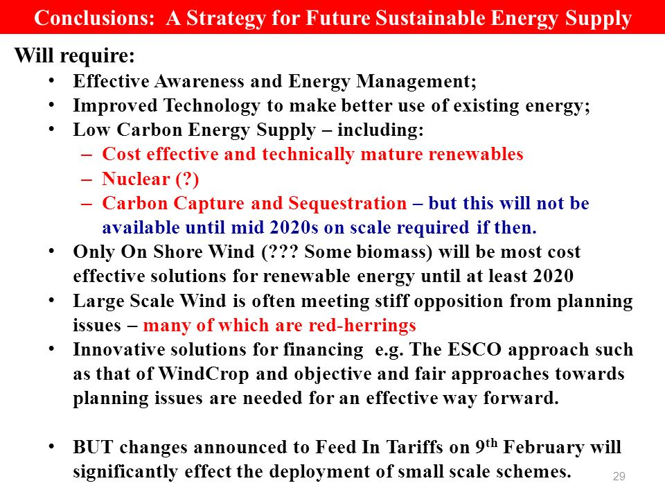 29 Conclusions: A Strategy for Future Sustainable Energy Supply Will require: Effective Awareness and Energy Management; Improved Technology to make b