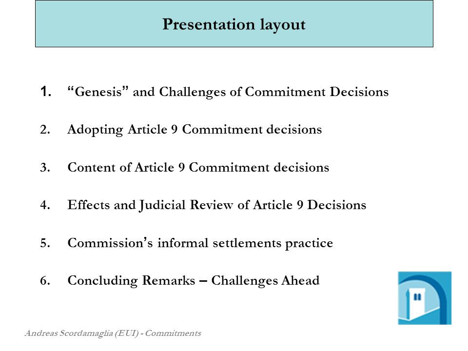 Presentation layout 1. Genesis and Challenges of Commitment Decisions 2.Adopting Article 9 Commitment decisions 3.Content of Article 9 Commitment deci