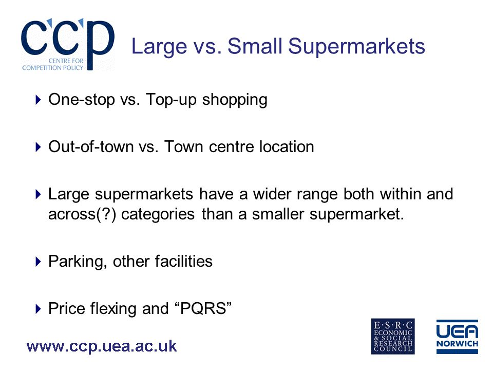 Large vs. Small Supermarkets One-stop vs. Top-up shopping Out-of-town vs.