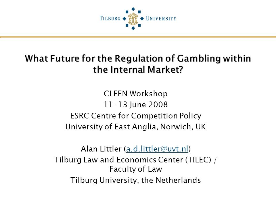 What Future for the Regulation of Gambling within the Internal Market? CLEEN Workshop 11-13 June 2008 ESRC Centre for Competition Policy University of