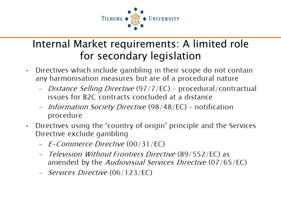 Internal Market requirements: A limited role for secondary legislation Directives which include gambling in their scope do not contain any harmonisati