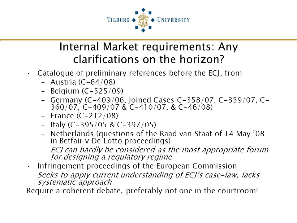 Internal Market requirements: Any clarifications on the horizon? Catalogue of preliminary references before the ECJ, from –Austria (C-64/08) –Belgium
