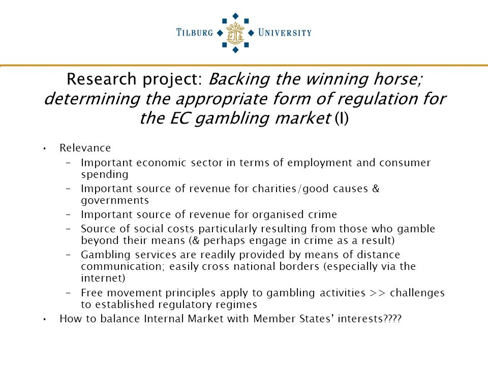 Research project: Backing the winning horse; determining the appropriate form of regulation for the EC gambling market (I) Relevance –Important econom