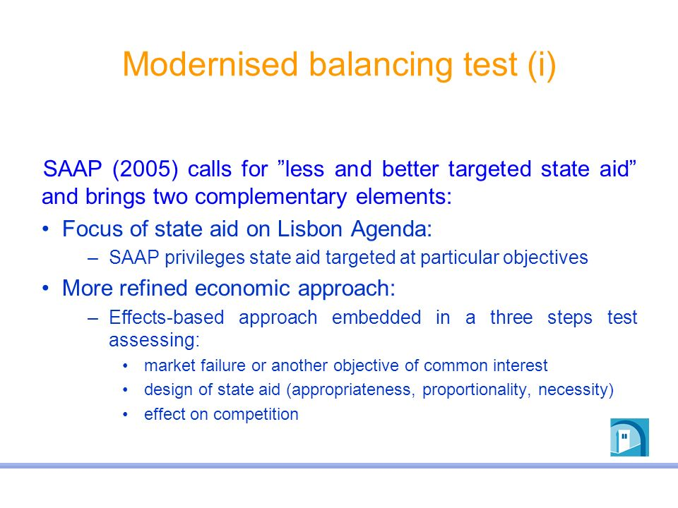 Modernised balancing test (i) SAAP (2005) calls for less and better targeted state aid and brings two complementary elements: Focus of state aid on Li