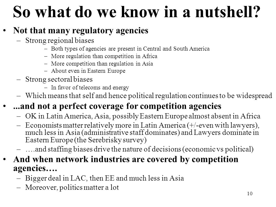 10 So what do we know in a nutshell? Not that many regulatory agencies –Strong regional biases –Both types of agencies are present in Central and Sout