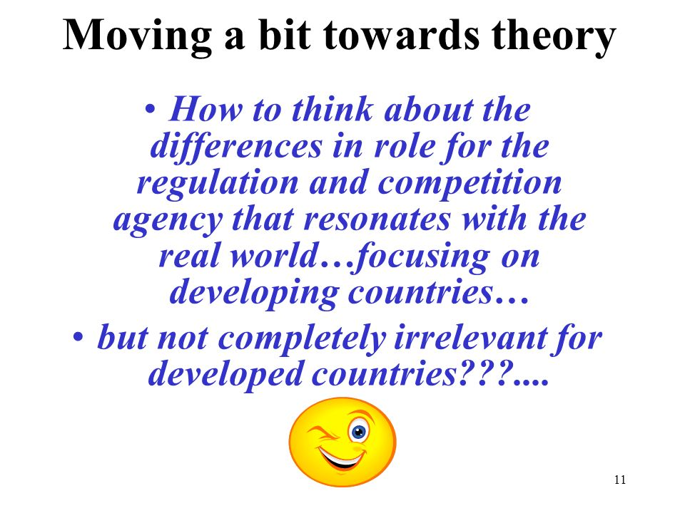 11 Moving a bit towards theory How to think about the differences in role for the regulation and competition agency that resonates with the real world