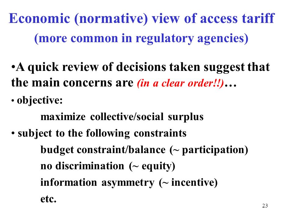 23 A quick review of decisions taken suggest that the main concerns are (in a clear order!!) … objective: maximize collective/social surplus subject t