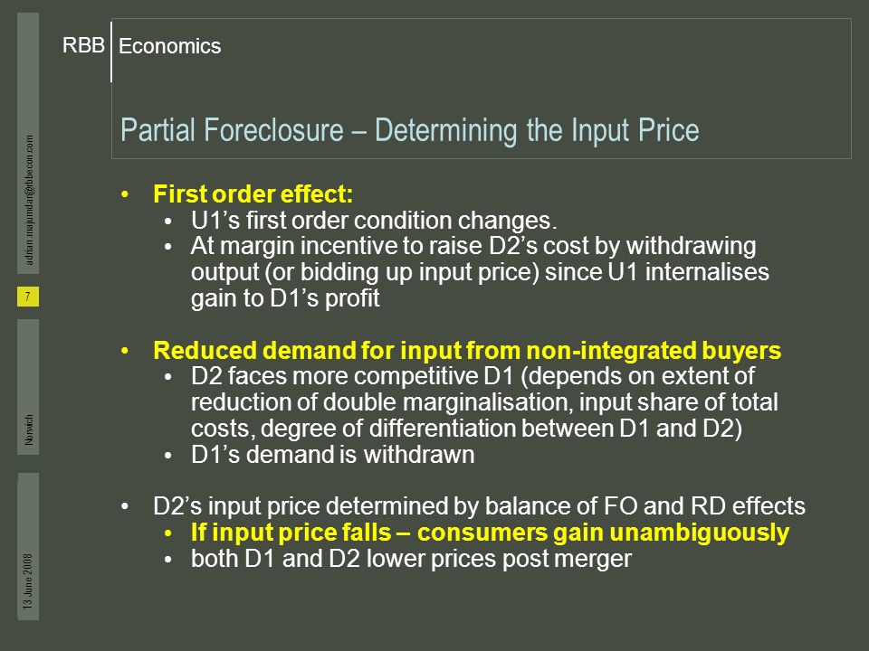 Economics RBB 13 June 2008 7 adrian.majumdar@rbbecon.com Norwich Partial Foreclosure – Determining the Input Price First order effect: U1s first order condition changes.