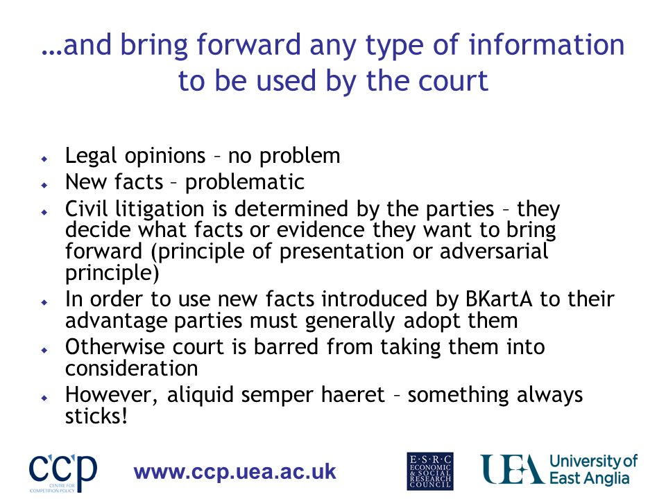www.ccp.uea.ac.uk …and bring forward any type of information to be used by the court Legal opinions – no problem New facts – problematic Civil litigat