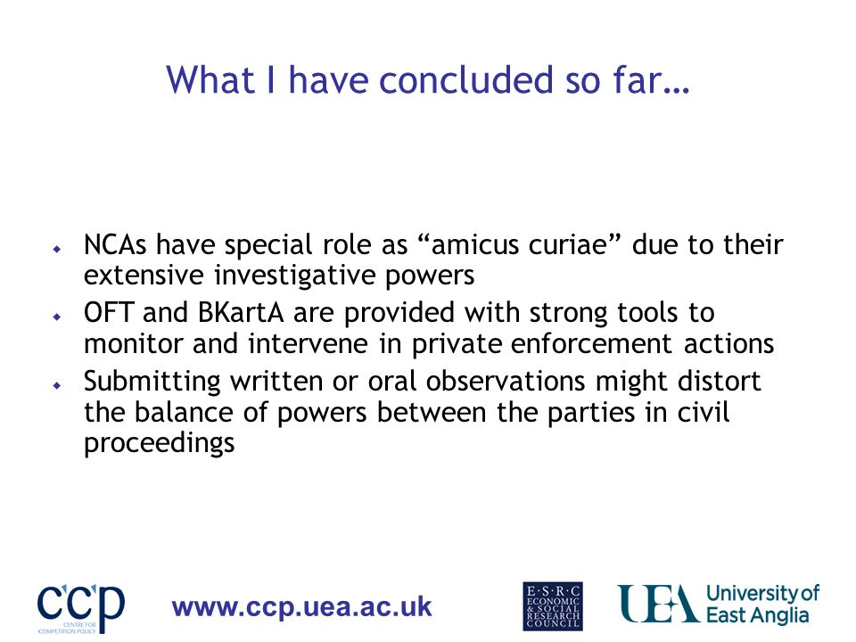 www.ccp.uea.ac.uk What I have concluded so far… NCAs have special role as amicus curiae due to their extensive investigative powers OFT and BKartA are