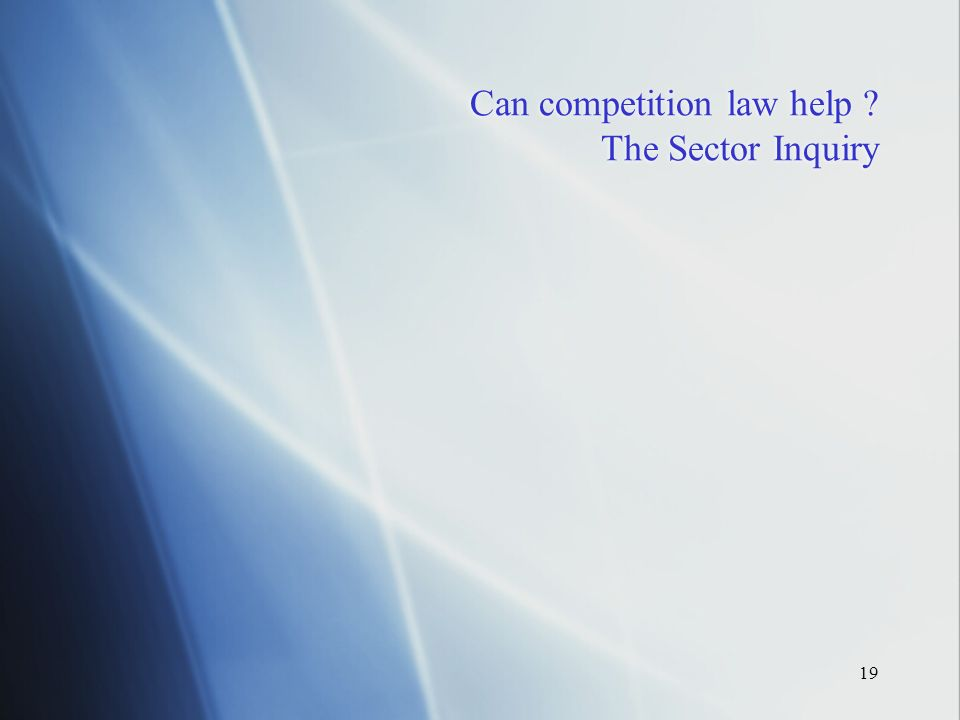 19 Can competition law help The Sector Inquiry
