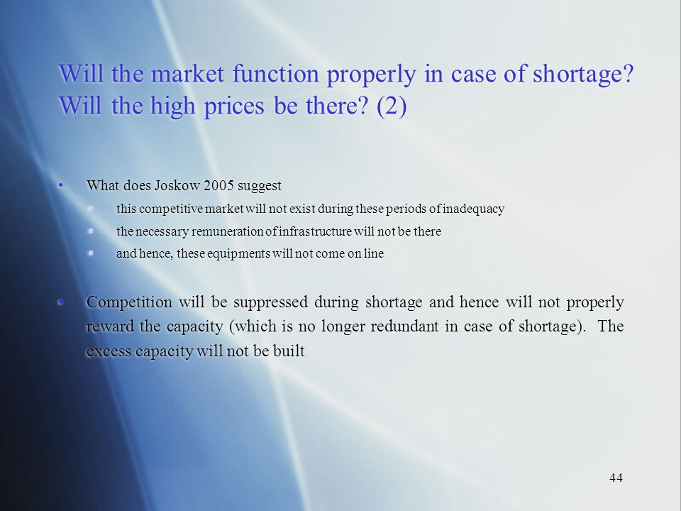 44 Will the market function properly in case of shortage.