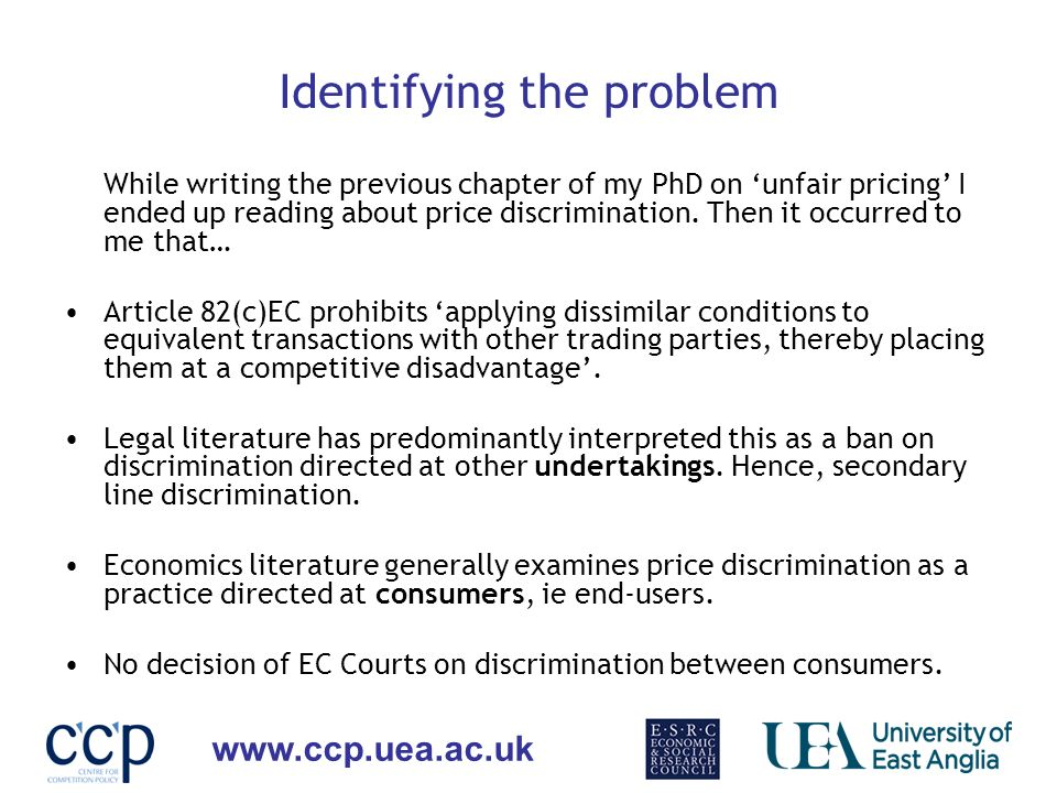 www.ccp.uea.ac.uk Identifying the problem While writing the previous chapter of my PhD on unfair pricing I ended up reading about price discrimination