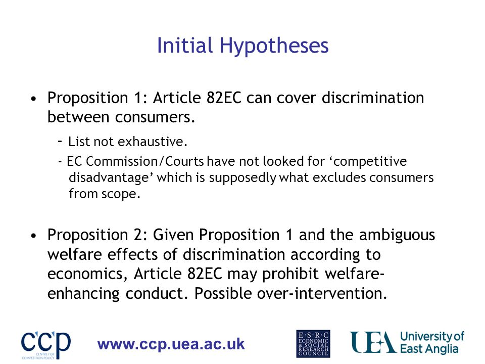 www.ccp.uea.ac.uk Initial Hypotheses Proposition 1: Article 82EC can cover discrimination between consumers. - List not exhaustive. - EC Commission/Co