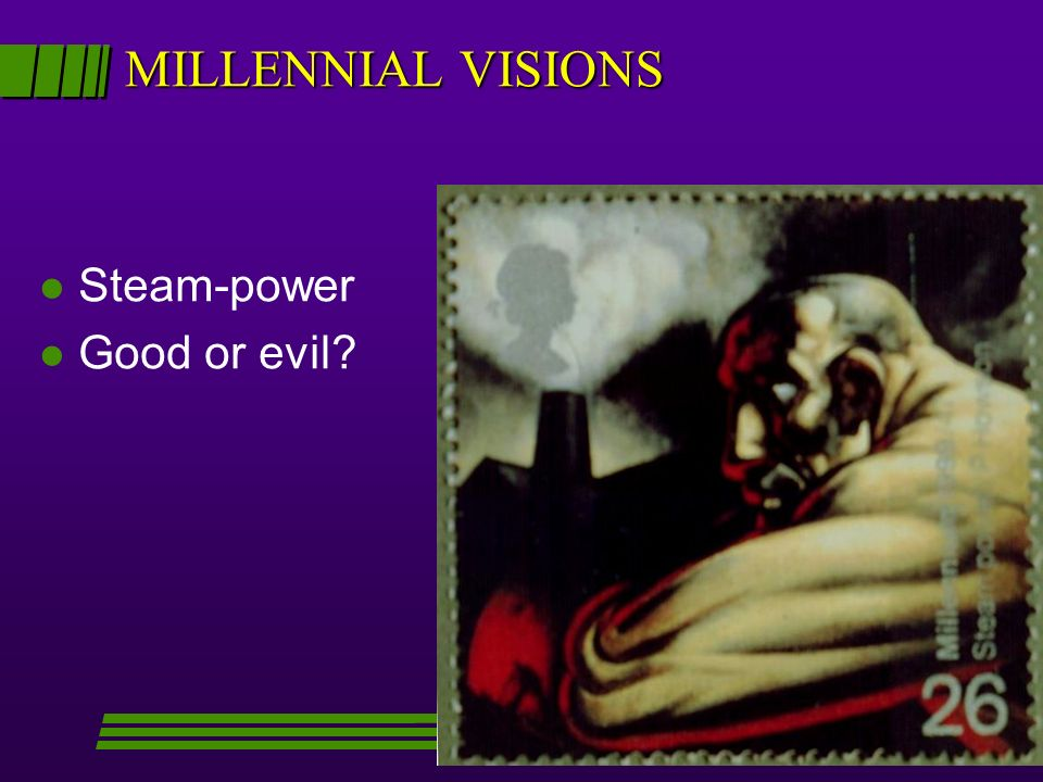 MILLENNIAL VISIONS l Steam-power l Good or evil