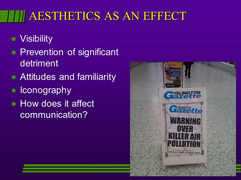 AESTHETICS AS AN EFFECT l Visibility l Prevention of significant detriment l Attitudes and familiarity l Iconography l How does it affect communication