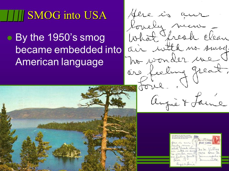 SMOG into USA l By the 1950s smog became embedded into American language