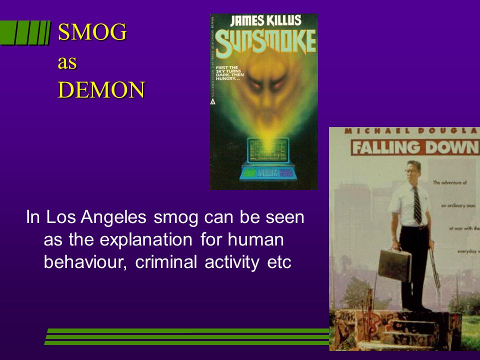 SMOG as DEMON In Los Angeles smog can be seen as the explanation for human behaviour, criminal activity etc