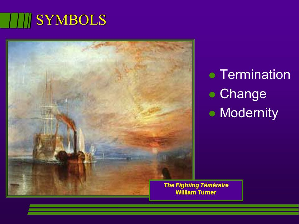 SYMBOLS The Fighting Téméraire William Turner l Termination l Change l Modernity