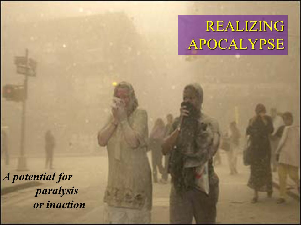 REALIZING APOCALYPSE A potential for paralysis or inaction